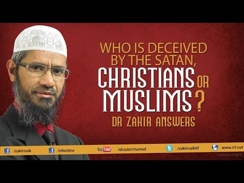 Who is Deceived by the Satan, Christians or Muslims? Dr Zaki