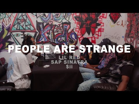 People Are Strange - Lil Red, SapSinatra & $ii Interview
