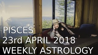 Pisces Weekly Astrology Forecast 23rd April 2018