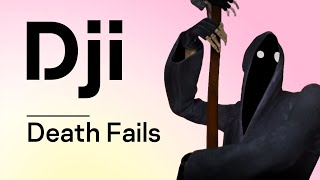 Dji. Death Fails