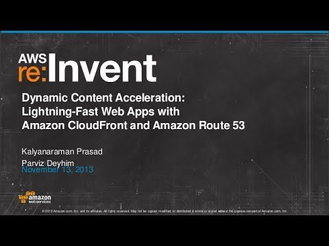 Dynamic Content Acceleration: Amazon CloudFront and Amazon Route 53 (ARC309) | AWS re:Invent 2013
