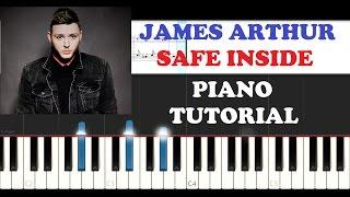 James Arthur - Safe Inside (Piano Tutorial )