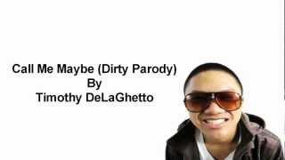 Timothy DeLaGhetto - Call Me Maybe (Dirty Parody) Lyrics