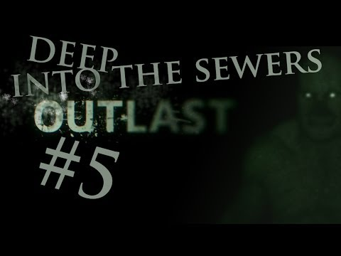 Outlast  Gameplay / Playthrough part 5 Deep into the sewers