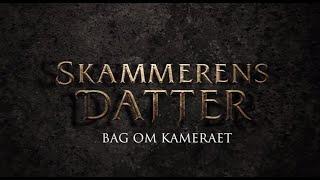 Skammerens Datter – Bagom filmen #1