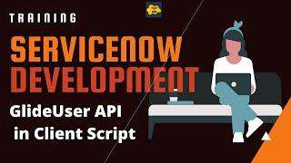 #6 ServiceNow Developer Training | API Used in Client Script | Glide User