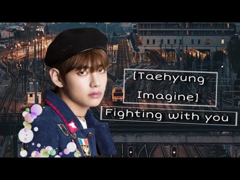 Taehyung Imagine - Fighting with Taehyung// *wear headphones* *NEW*