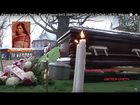 Funeral of Mrs Rachel Chacko -[Funeral Service DAY2 CEMETERY (UniTecTV)- (UniTech LIVE TV)- Webcast