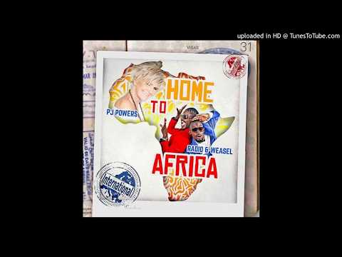 Home to Africa BY Radio & Weasel Ft PJ Powers ( Mastered Audio )