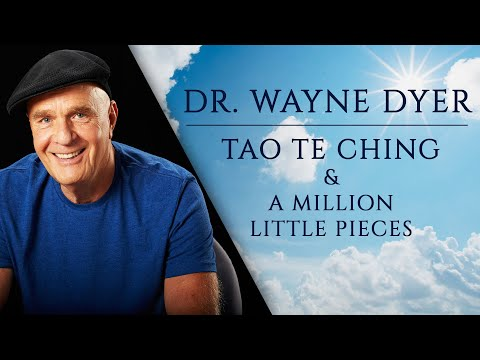 Dr Wayne Dyer On The Tao & A Million Little Pieces
