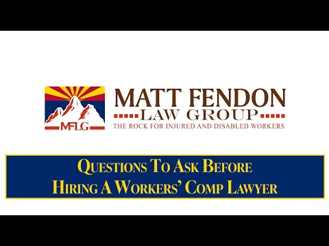 Questions To Ask Before Hiring A Workers' Compensation Lawyer – Arizona – Matt Fendon Law Group