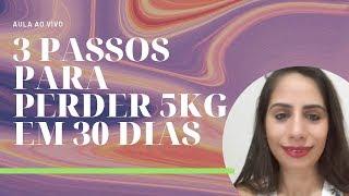 AULA AO VIVO: 3 PASSOS PARA PERDER 5KG EM 30 DIAS