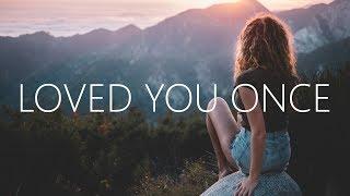 Clara Mae - Loved You Once (Lyrics)