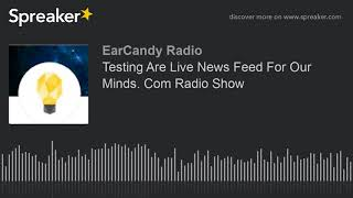 Testing Are Live News Feed For Our Minds. Com Radio Show