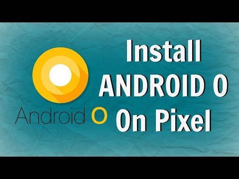 How To Install Android O On Pixel And Nexus Phones - Step By Step Guide