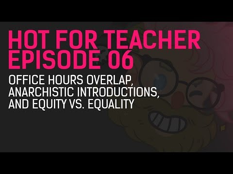 Hot for Teacher Episode 6 - Office Hours Overlap, Anarchistic Introductions, Equity vs. Equality