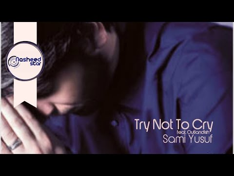 Sami Yusuf - Try Not to Cry feat. Outlandish | Audio