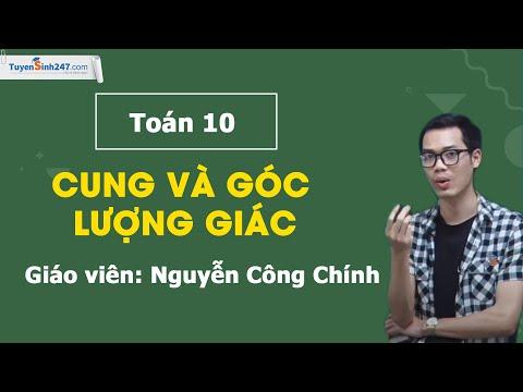 Cung và góc lượng giác - Toán 10 - Thầy Nguyễn Công Chính