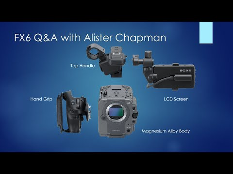 Sony FX6 Live Stream Q&A with Alister Chapman
