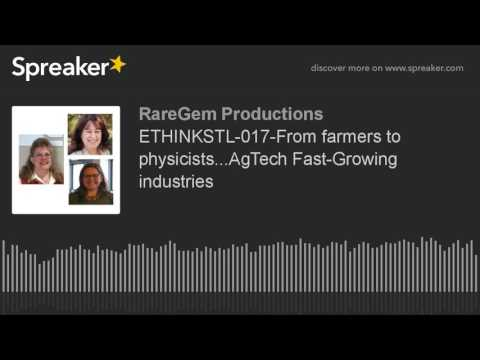ETHINKSTL-017-From farmers to physicists...AgTech Fast-Growing industries