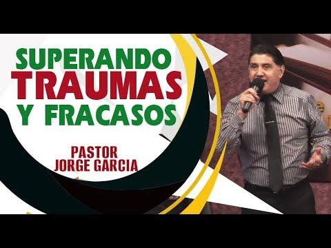 SUPERANDO TRAUMAS Y FRACASOS  Pastor Jorge Garcia