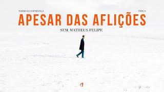 Apesar das aflições   Sem. Matheus Felipe