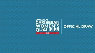 Official Draw: Concacaf Caribbean Women's Qualifier 2018