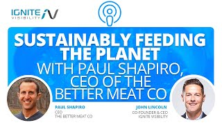 Sustainably Feeding the Planet with Paul Shapiro, CEO of The Better Meat Co