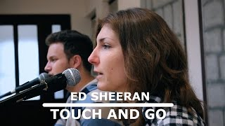 Ed Sheeran - Touch And Go (Cover by Danijela & Vedran)