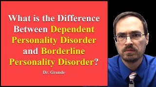 What is the difference between Dependent Personality Disorder and Borderline Personality Disorder?
