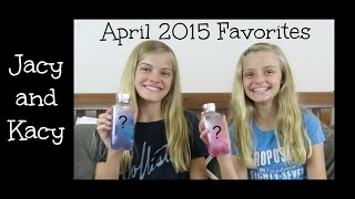 April 2015 Favorites ~ Jacy and Kacy