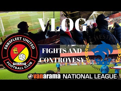 FIGHTS AND CONTROVESY! EBBSFLEET UNITED VS CHESTER VLOG NATIONAL LEAGUE!
