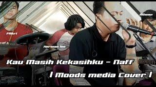 KAU MASIH KEKASIHKU - NAFF | Cover by Moods