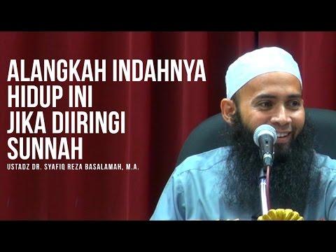 Alangkah Indahnya Hidup Ini Jika Diiringi Sunnah - Ustadz Dr. Syafiq Reza ...