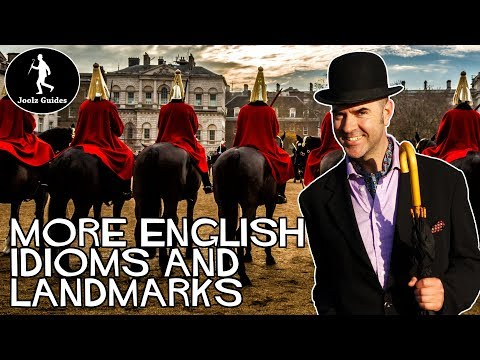 More English Idioms, Landmarks and phrases and why we use them