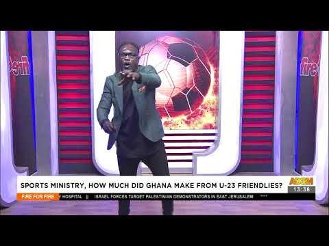 Sports ministry, how much did Ghana make from U-23 friendlies - Fire 4 fire (22-6-21)