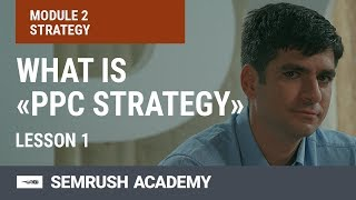 Module 2 Lesson 1 What Is Quot Ppc Strategy Quot