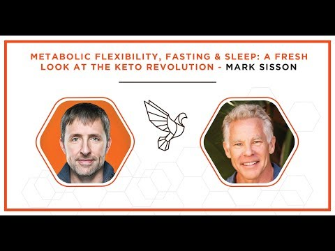 Metabolic Flexibility, Fasting & Sleep: A Fresh Look at the Keto Revolution - Mark Sisson