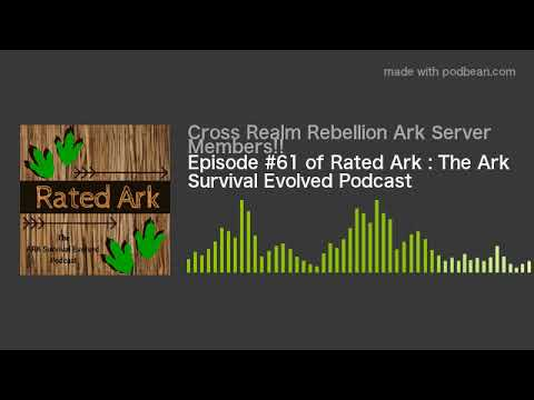 episode-#61-of-rated-ark-:-the-ark-survival-evolved-podcast
