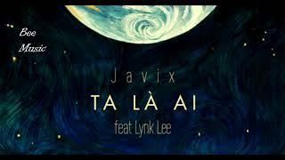 Javix - Ta Là Ai Ft. Lynk Lee (Original Mix)