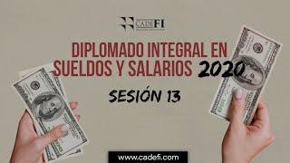 Cadefi - Diplomado Integral en Sueldos y Salarios 2020 sesión 13