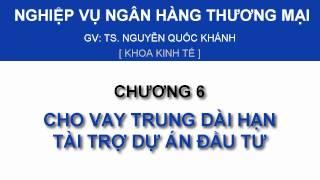 NVNHTM - Chương 6: Cho vay dài hạn tài trợ dự án đầu tư