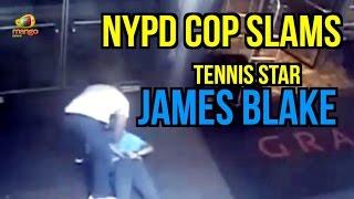 Watch : NYPD Cop Slams Former Tennis Star James Blake to Ground | Mango News