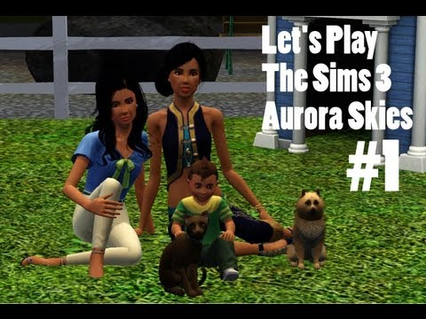 "Let's Play The Sims 3: Aurora Skies [Part 1]-- ""Getting A Fresh Start"""