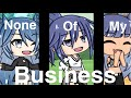 ~None Of My Business~||GLMV||
