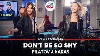 🅰️ Filatov & Karas - Don't Be So Shy (LIVE @ Авторадио)