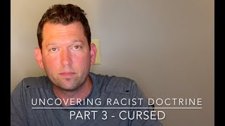 Teaching - Jason English - Uncovering Racist Doctrine Part 3 - CURSED