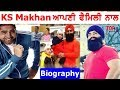 Ks makhan biography family father mother wife songs lifestyle mp3