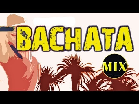 Bachata Mix : Bachata Favorites and Dance Songs