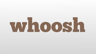 whoosh meaning and pronunciation